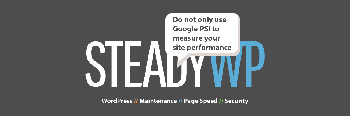 Do not only use Google Page Speed Insights