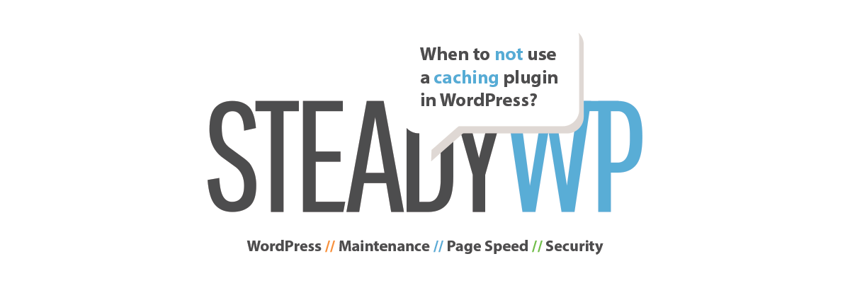 When to not use a caching plugin WordPress