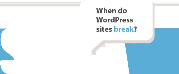 When do WordPress sites break