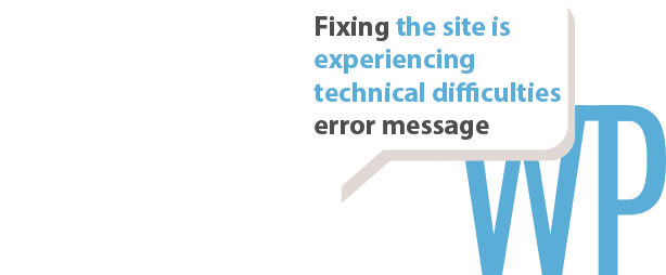 Fixing the site is experiencing technical difficulties WordPress error message