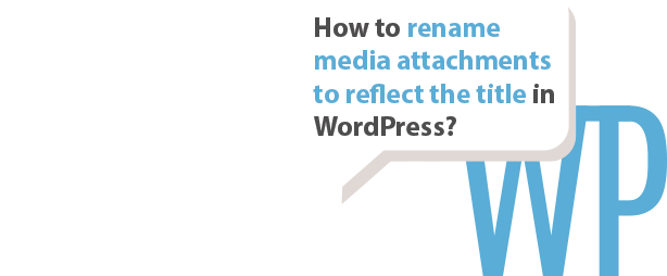 How to automatically rename media attachments in WordPress