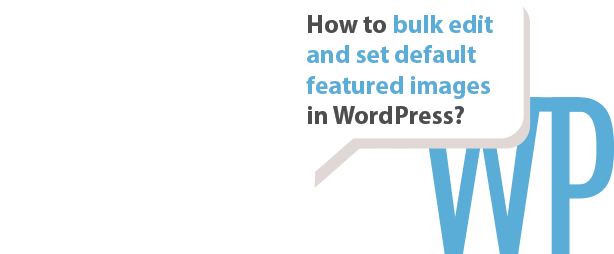 How to bulk edit and set default featured images in WordPress